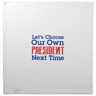 Let's Choose Our Own President Next Time Napkin