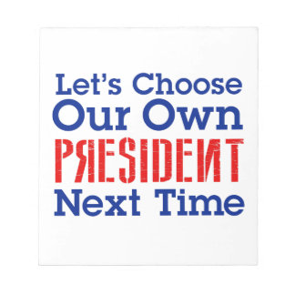 Let's Choose Our Own President Next Time Notepad