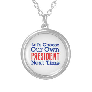 Let's Choose Our Own President Next Time Silver Plated Necklace