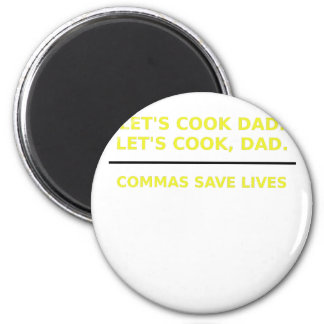 Lets Cook Dad Commas Save Lives 2 Inch Round Magnet