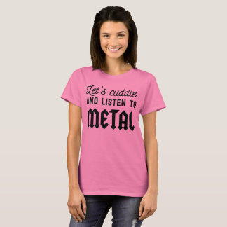 Let's cuddle and listen to metal T-Shirt