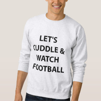 Let's Cuddle & Watch Football. Sweatshirt