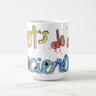 Let's Do A Science Painted Text! Coffee Mug