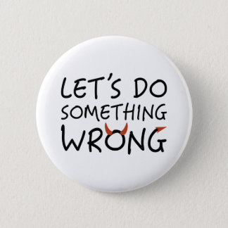 Let's Do Something Wrong 2 Inch Round Button
