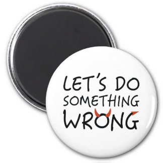 Let's Do Something Wrong 2 Inch Round Magnet