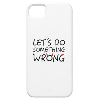 Let's Do Something Wrong iPhone 5 Cover