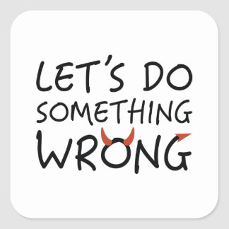 Let's Do Something Wrong Square Sticker