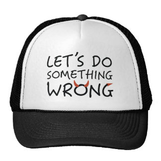 Let's Do Something Wrong Trucker Hat