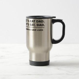 Lets Eat Dad Commas Save Lives Travel Mug