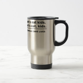 Lets Eat Kids Commas Save Lives Travel Mug