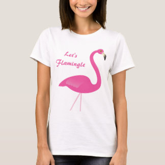 Let's Flamingle T Shirt