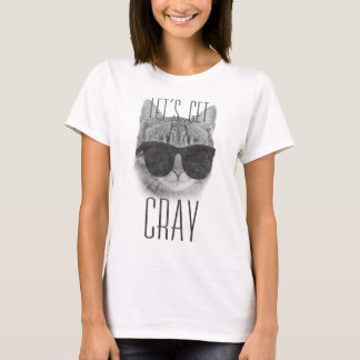 Let's Get Cray Cat T-Shirt