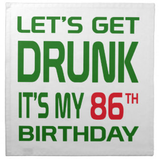 Let's Get Drunk It's my 86th Birthday Cloth Napkins