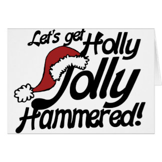 Lets get holly jolly hammered for xmas cards