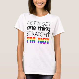 """Let's Get One Thing Straight"" Tee - Womens"