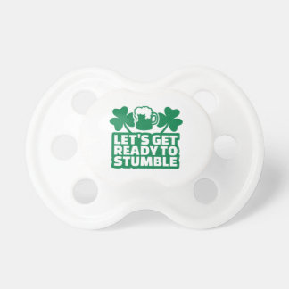 Let's get ready to stumble irish pacifier
