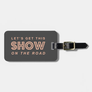 Let's Get this SHOW on the Road! - Pink & Gray Luggage Tag