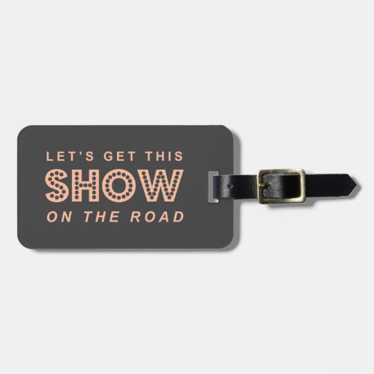 Let's Get this SHOW on the Road! - Pink & Grey Luggage Tag