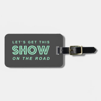 Let's Get this SHOW on the Road! - Yellow & Gray Luggage Tag