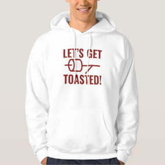 Let's Get Toasted Hoodie