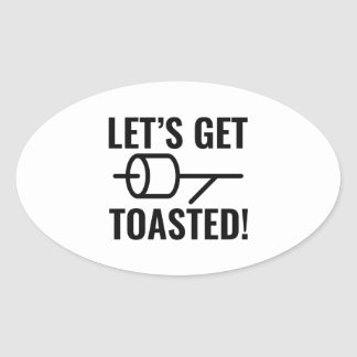 Let's Get Toasted Oval Sticker