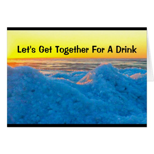 Let's Get Together For A Drink Humour Card