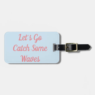 Let's Go Catch Some Waves Luggage Tag