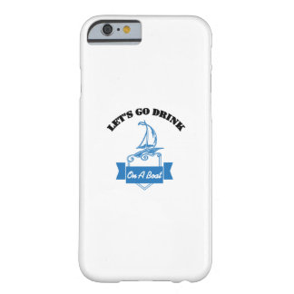 Let's Go Drink On A Boat Funny Boating Gift Barely There iPhone 6 Case