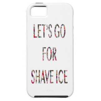 Let's Go For Shave Ice iPhone 5 Covers
