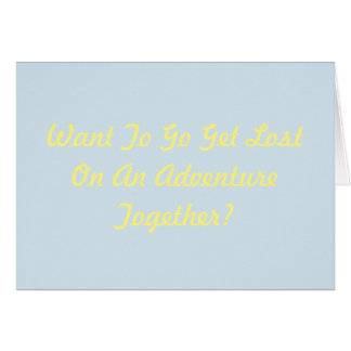 Let's Go Get Lost On An Adventure Together Card
