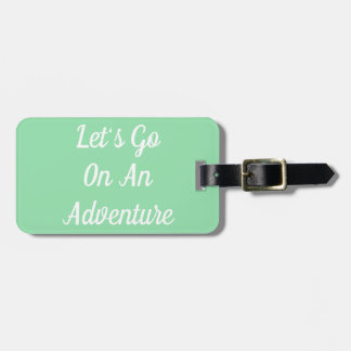 Let's Go On An Adventure Luggage Tag