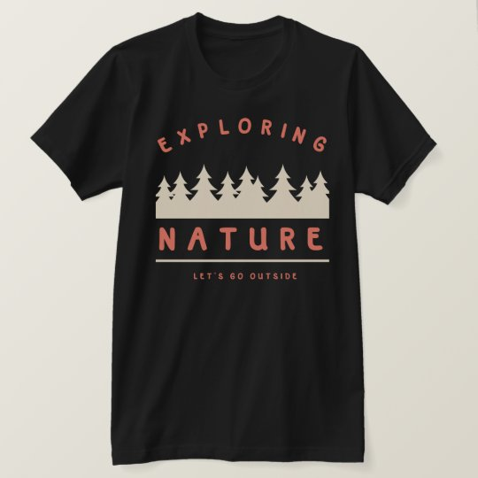 Let's go outside and explore nature T-Shirt