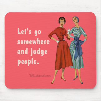 Let's go somewhere and judge people. mouse pad