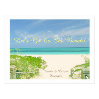 """LET'S GO TO THE  BEACH / TURKS & CAICOS DREAM'N"" POSTCARD"