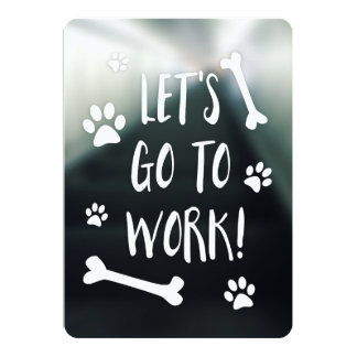 """let's go to work bring your dog to work day 5"""" x 7"""" invitation card"""