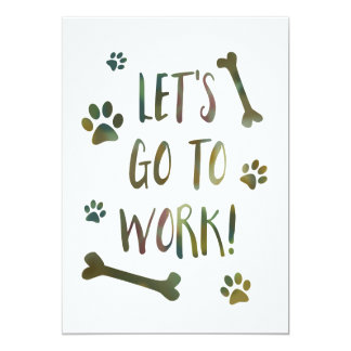 """let's go to work dog 5"""" x 7"""" invitation card"""