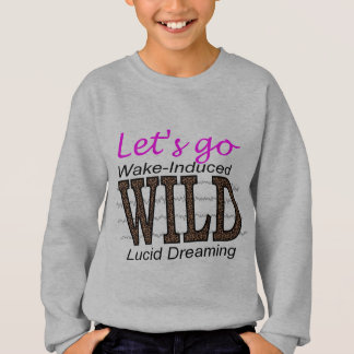 Let's Go WILD - Wake-Induced Lucid Dreaming Sweatshirt