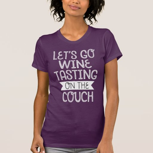 Let's Go Wine Tasting On The Couch T-shirts