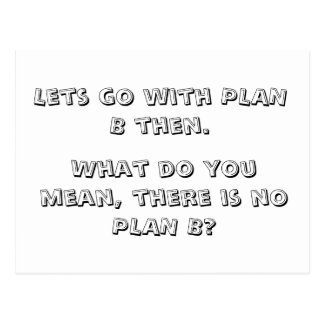 Lets go with PLAN B then., Postcard