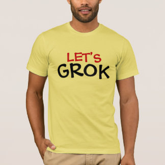 LET'S GROK T-Shirt