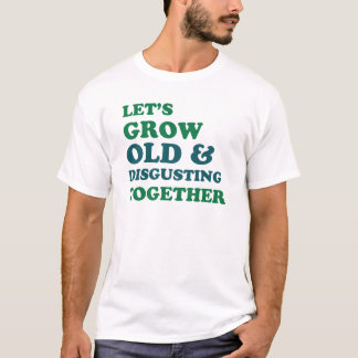 Let's Grow Old Together T-Shirt
