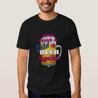 Let's have a Cold Beer together T Shirt