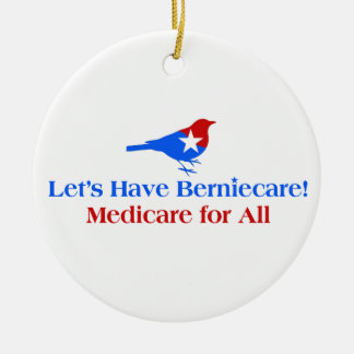 Let's Have Berniecare - Medicare For All Ceramic Ornament
