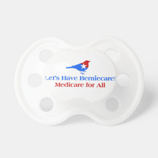 Let's Have Berniecare - Medicare For All Pacifier