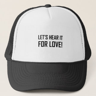 Lets Hear For Love Trucker Hat