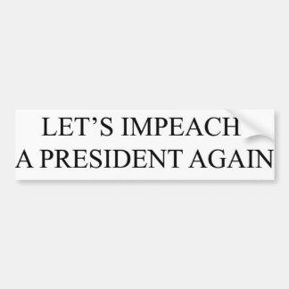 Let's Impeach a President Again - Bumper Sticker