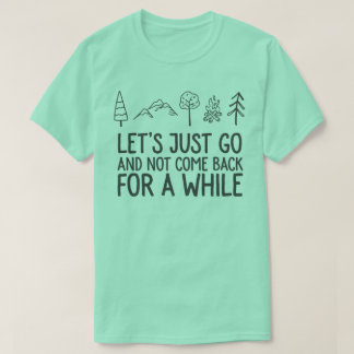 Let's just go camping or hiking or backpacking T-Shirt