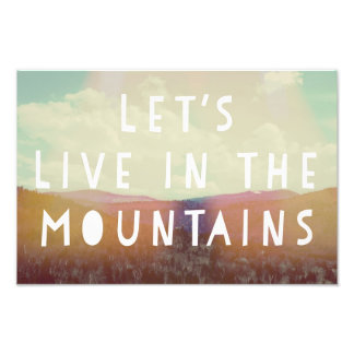 Let's Live In The Mountains Art Print Art Photo