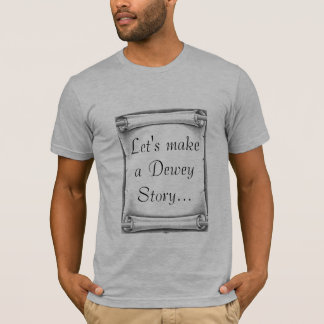 Let's make a Dewey Story... T-Shirt