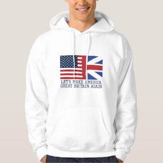 Let's Make America Great Britain Again Hoodie